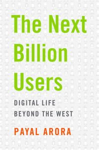 Payal Arora: The Next Billion Users. Digital Life Beyond the West.