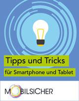 Mobilsicher: Tipps und Tricks für Smartphone und Tablet